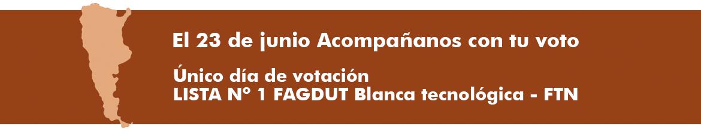 LISTA N°1 - FAGDUT Blanca Tencológica - FTN. Acompañanos con tu voto. Unico día de votación 23 de Junio de 2016